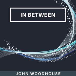 John Woodhouse: In Between