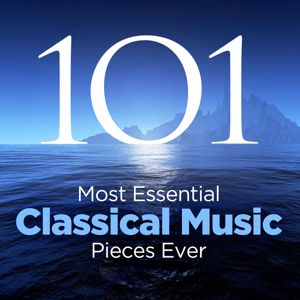 Various Artists: The 101 Most Essential Classical Music Pieces Ever