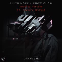 Allen Mock & Chow Chow: Phantom (Haunted Version) [feat. Tokyo's Revenge]