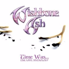 Wishbone Ash: Time Was (The Live Anthology)