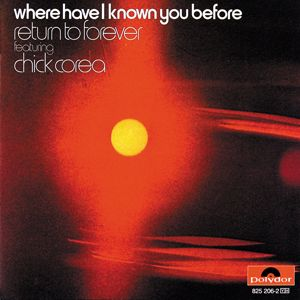Return To Forever, Chick Corea: Where Have I Known You Before