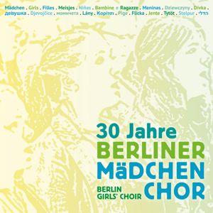 Berliner Mädchenchor: 30 Jahre Berliner Mädchenchor