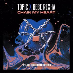 Topic, Bebe Rexha: Chain My Heart (Remixes)