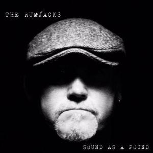 The Rumjacks: Sound As A Pound