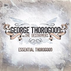 George Thorogood & The Destroyers: I Drink Alone (Remastered 2004)