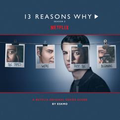 Eskmo: 13 Reasons Why (Season 2 - Original Series Score)