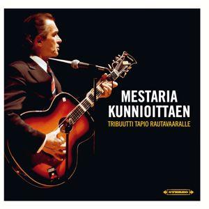 Various Artists: Mestaria kunnioittaen - tribuutti Tapio Rautavaaralle