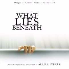 Alan Silvestri: What Lies Beneath (Original Motion Picture Soundtrack)