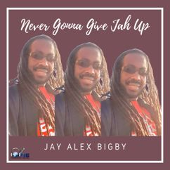 Jay Alex Bigby: Never Gonna Give Jah Up