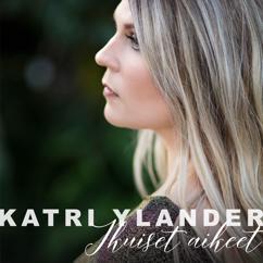 Katri Ylander: Ikuiset aikeet
