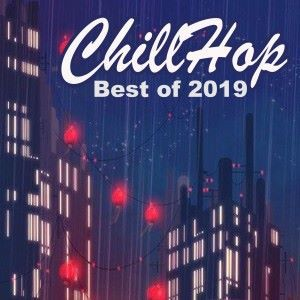 Various Artists: Chillhop Best of 2019 (The Best Instrumental, Chillhop, Lofi, Jazz Hip Hop Beats, Easy Listening Music to Study and Relax To)