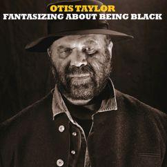 Otis Taylor: Fantasizing About Being Black