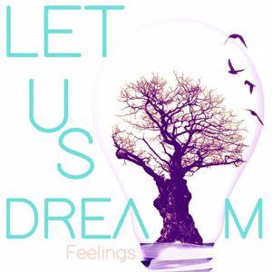Let Us Dream: Feelings