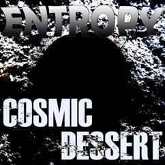 Cosmic Dessert: Entropy