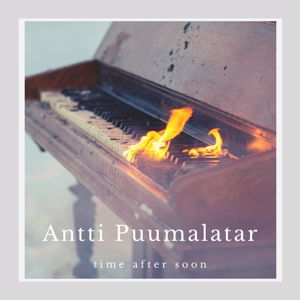 Antti Puumalatar: Time After Soon