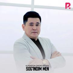 Alimardon Omonturdiyev: Sog'indim Men