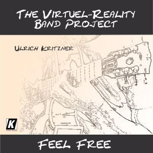 Ulrich Kritzner: The Virtual Reality Band Project: Feel Free