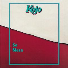 Kojo: So Mean