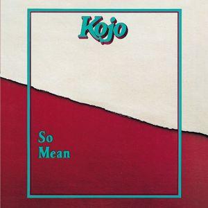 Kojo: So Mean