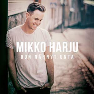 Mikko Harju: Oon nähnyt unta