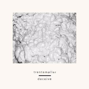 Trentemøller feat. Sune Rose Wagner: Deceive