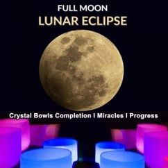 Fullmoon Lunar Eclipse: Fullmoon Lunar Eclipse (Crystal Singing Bowls Completion I Miracles I Progress)