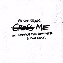 Ed Sheeran: Cross Me (feat. Chance the Rapper & PnB Rock)