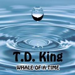 T.D. King: Whale of a Time