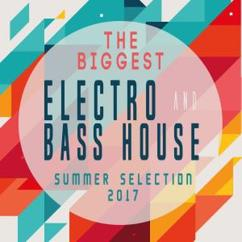 Ibiza House Crew: The Biggest Electro & Bass House Summer Selection 2017