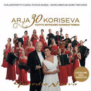 Arja Koriseva: Arja Koriseva & Guardia Nueva 30- vuotta Juhlakonsertti Kapellimestari Raimo Vertainen