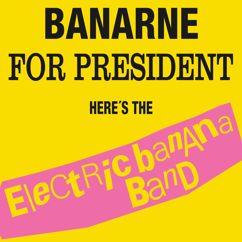 Electric Banana Band: Banarne For President