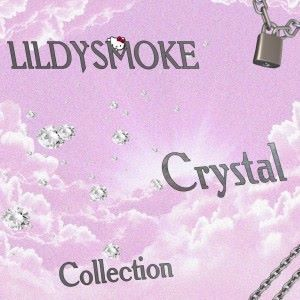 LILDYSMOKE: Crystal Collection