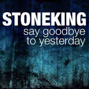 StoneKing: Say Goodbye to Yesterday