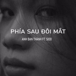 Anh bạn Thành: Phía Sau Đôi Mắt (feat. Sido)