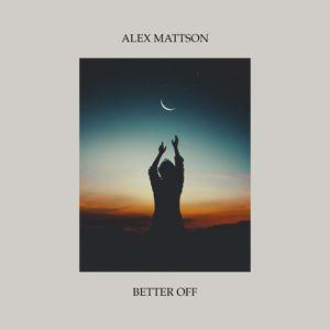 Alex Mattson: Better Off