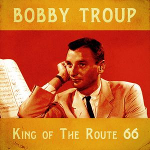 Bobby Troup: Route 66 (Remastered)