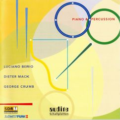 Piano & Percussion: Luciano Berio, Dieter Mack & George Crumb: Piano & Percussion