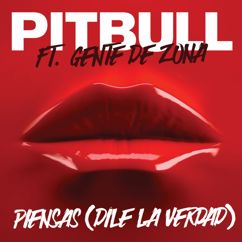 Pitbull feat. Gente De Zona: Piensas (Dile la Verdad)