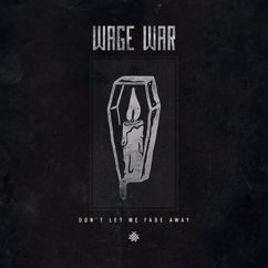 Wage War: Don't Let Me Fade Away