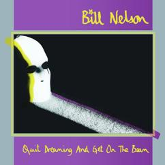 Bill Nelson: Quit Dreaming (And Get On The Beam)