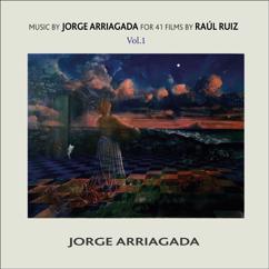 Jorge Arriagada: Music by Jorge Arriagada for 41 Films by Raúl Ruiz, Vol. 1
