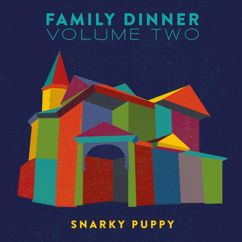 Snarky Puppy: Family Dinner, Vol. 2 (Deluxe)