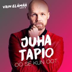 Juha Tapio: Oo se kun oot (Vain elämää kausi 7)