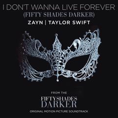 Taylor Swift, ZAYN: I Don't Wanna Live Forever (Fifty Shades Darker)