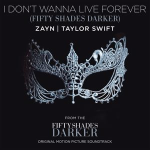 ZAYN, Taylor Swift: I Don't Wanna Live Forever (Fifty Shades Darker)