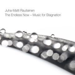 Juha-Matti Rautiainen: The Endless Now – Music for Stagnation