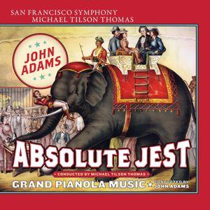 San Francisco Symphony: Adams: Absolute Jest & Grand Pianola Music