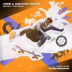 VRIME & Abstract Nation: Smash This Beat