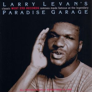 Various Artists: Larry Levan's Classic West End Records Remixes Made Famous at the Legendary Paradise Garage (2012 - Remaster)