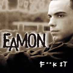 Eamon: F**k It (I Don't Want You Back)